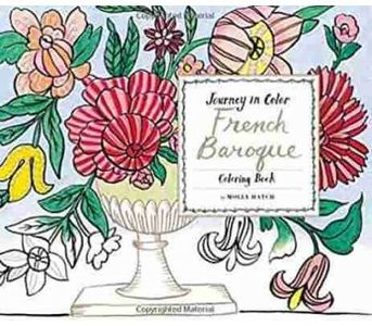 JOURNEY IN COLOR: FRENCH BAROQUE COLORING BOOK By MOLLY HATCH