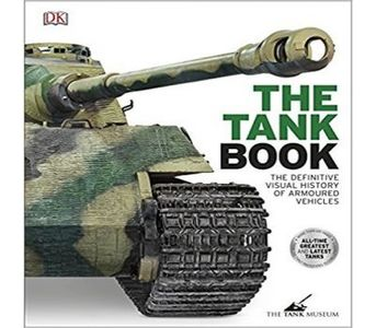 THE TANK BOOK THE DEFINITIVE VISUAL HISTORY OF ARMOURED VEHICLES BY DK