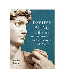Davids Sling A History of Democracy in Ten Works of Art Book 1st Edition
