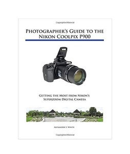Photographers Guide to the Nikon Coolpix P900 Book