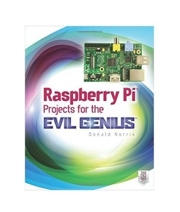 Raspberry Pi Projects for the Evil Genius Book 1st Edition