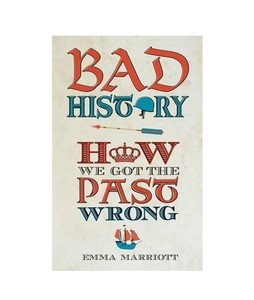 Bad History: How We Got The Past Wrong Book