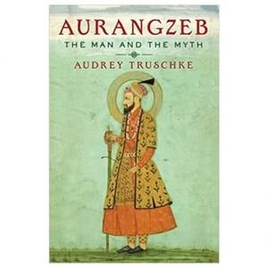 Aurangzeb BY :Audrey Truschke