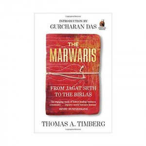 The Marwaris From Jagat Seth to the Birlas BY : THOMAS A. TIMBERG