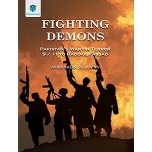 Fighting Demons (Pakistan War On Terror 9/11 To Radd-Ul-Fassad)
