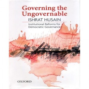 Governing the Ungovernable By Ishrat Husain