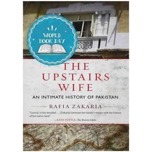 An Upstairs Wife By Rafia Zakaria