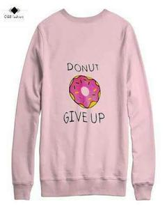 DONT GIVE UP Sweat Shirt For Her